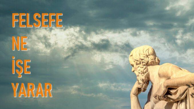Felsefenin Faydaları Nelerdir? Felsefe Ne İşe Yarar?