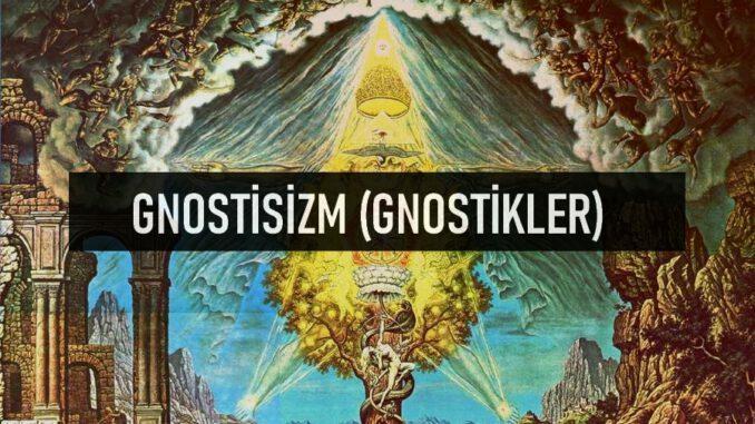 Gnostisizm (Gnostikler)