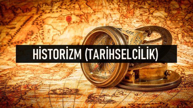 Historizm (Tarihselcilik) Nedir?