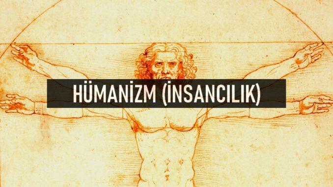 Hümanizm (İnsancılık) Nedir?