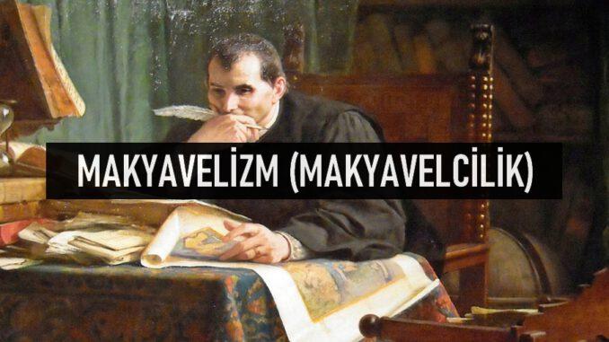 Makyavelizm (Makyavelcilik) Nedir?