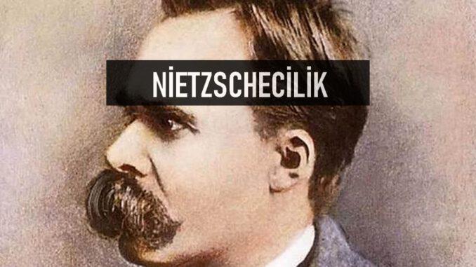 Nietzschecilik Nedir?