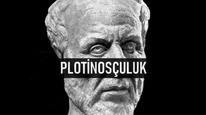 Plotinosçuluk Nedir?