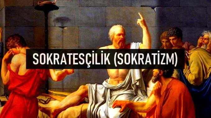 Sokratesçilik (Sokratizm) Nedir?