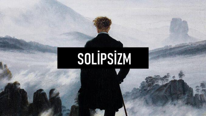 Solipsizm Nedir?