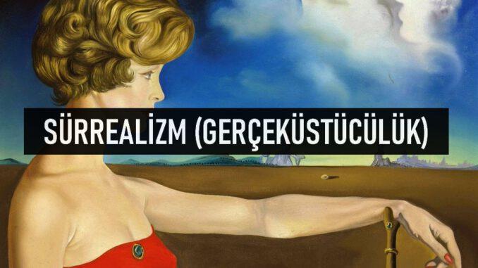 Gerçeküstücülük (Sürrealizm) Nedir?