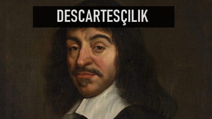 Descartesçılık (Dekartçılık)