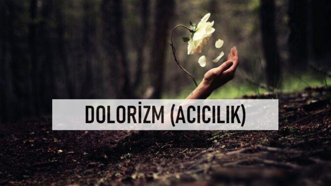 Dolorizm (Acıcılık) Nedir?