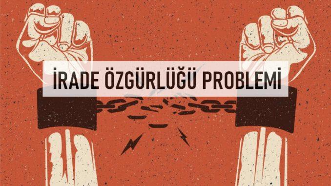 İrade Özgürlüğü Problemi