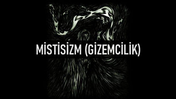 Mistisizm (Gizemcilik) Nedir?