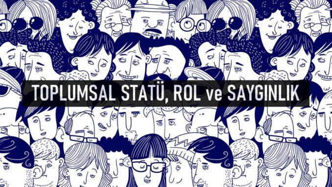 Toplumsal Statü, Rol ve Saygınlık